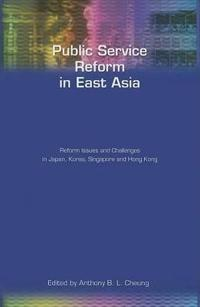 Public Service Reform in East Asia: Reform Issues and Challenges in Japan, Korea, Singapore and Hong Kong