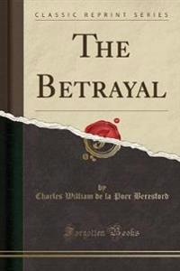 The Betrayal (Classic Reprint)