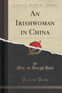 An Irishwoman in China (Classic Reprint)