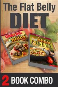 The Flat Belly Bibles Part 1 and Grilling Recipes for a Flat Belly: 2 Book Combo