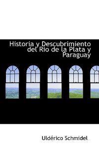 Historia y Descubrimiento del Rio de la Plata y Paraguay