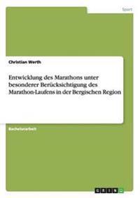 Entwicklung Des Marathons Unter Besonderer Berucksichtigung Des Marathon-Laufens in Der Bergischen Region