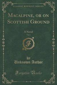 MacAlpine, or on Scottish Ground, Vol. 1