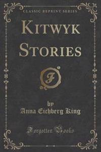 Kitwyk Stories (Classic Reprint)