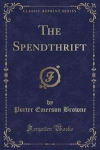 The Spendthrift (Classic Reprint)