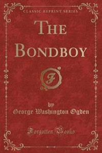 The Bondboy (Classic Reprint)