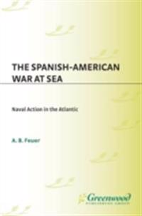 Spanish-American War at Sea: Naval Action in the Atlantic