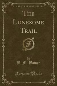 The Lonesome Trail (Classic Reprint)