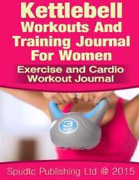Kettlebell Workouts and Training Journal for Women: Exercise and Cardio Workout Journal