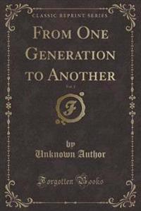 From One Generation to Another, Vol. 1 (Classic Reprint)