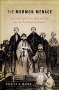 Mormon Menace: Violence and Anti-Mormonism in the Postbellum South