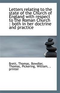 Letters Relating to the State of the Church of England with Respect to the Roman Church: Both in He