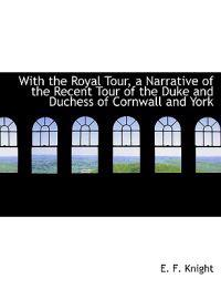 With the Royal Tour, a Narrative of the Recent Tour of the Duke and Duchess of Cornwall and York