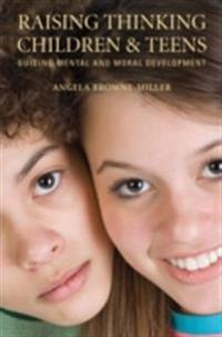 Raising Thinking Children and Teens: Guiding Mental and Moral Development