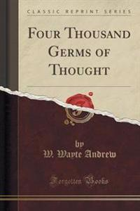 Four Thousand Germs of Thought (Classic Reprint)