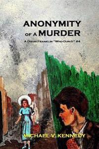 Anonymity of a Murder: A Dixon Franklin Who-Dun-It Volume 4