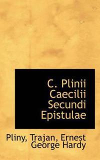 C. Plinii Caecilii Secundi Epistulae