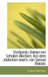 Stempenju; Roman Von Scholem Alechem. Aus Dem Judischen Bearb. Von Samuel Meisels