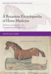 Byzantine Encyclopaedia of Horse Medicine: The Sources, Compilation, and Transmission of the Hippiatrica