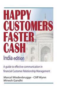 Happy Customers Faster Cash India Edition: A Guide to Effective Communication in Financial Customer Relationship Management
