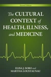 Cultural Context of Health, Illness, and Medicine, 2nd Edition