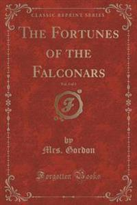 The Fortunes of the Falconars, Vol. 3 of 3 (Classic Reprint)