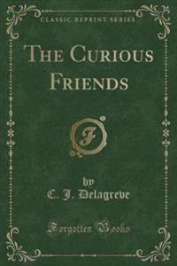 The Curious Friends (Classic Reprint)