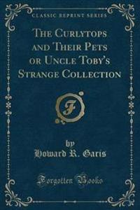 The Curlytops and Their Pets or Uncle Toby's Strange Collection (Classic Reprint)