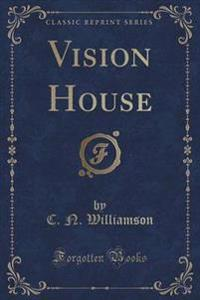 Vision House (Classic Reprint)