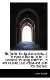 The Baxter Family, Descendants of George and Thomas Baxter, of Westchester County, New York, as Well