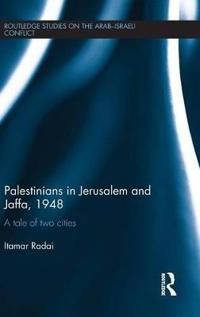 Palestinians in Jerusalem and Jaffa, 1948: A Tale of Two Cities