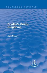 Dryden's Poetic Kingdoms (Routledge Revivals)