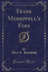 Frank Merriwell's Foes (Classic Reprint)