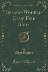 Sebago-Wohelo Camp Fire Girls (Classic Reprint)