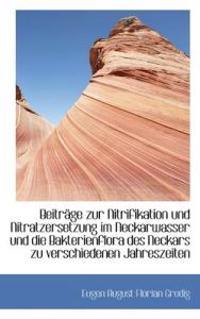 Beitrage Zur Nitrifikation Und Nitratzersetzung Im Neckarwasser Und Die Bakterienflora Des Neckars Zu Verschiedenen Jahreszeiten
