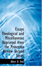 Essays Theological and Miscellaneous Reprinted from the Princeton Review Second Series