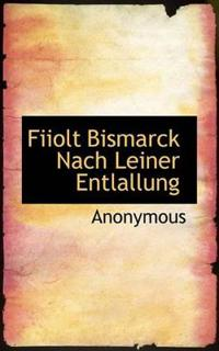 Fiiolt Bismarck Nach Leiner Entlallung