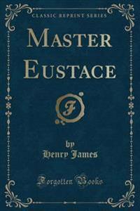 Master Eustace (Classic Reprint)