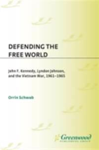 Defending the Free World: John F. Kennedy, Lyndon Johnson, and the Vietnam War, 1961-1965