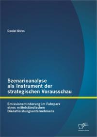 Szenarioanalyse als Instrument der strategischen Vorausschau: Emissionsminderung im Fuhrpark eines mittelstandischen Dienstleistungsunternehmens