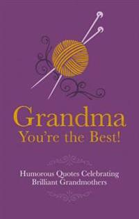Grandma You're the Best!: Humorous Quotes Celebrating Brilliant Grandmothers