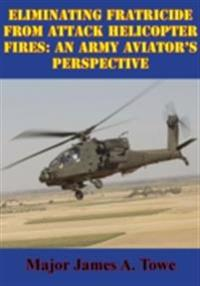 Eliminating Fratricide From Attack Helicopter Fires: An Army Aviator's Perspective