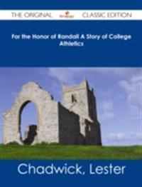 For the Honor of Randall A Story of College Athletics - The Original Classic Edition