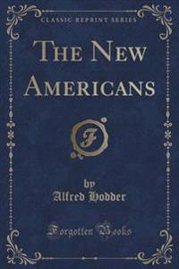 The New Americans (Classic Reprint)