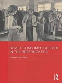 Soviet Consumer Culture in the Brezhnev Era