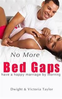 No More Bed Gaps: Have a Happy Marriage by Morning