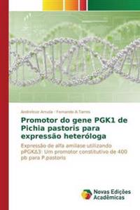 Promotor Do Gene Pgk1 de Pichia Pastoris Para Expressao Heterologa