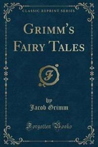 Grimm's Fairy Tales (Classic Reprint)