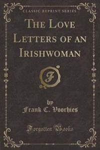 The Love Letters of an Irishwoman (Classic Reprint)