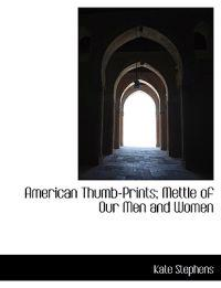 American Thumb-Prints; Mettle of Our Men and Women